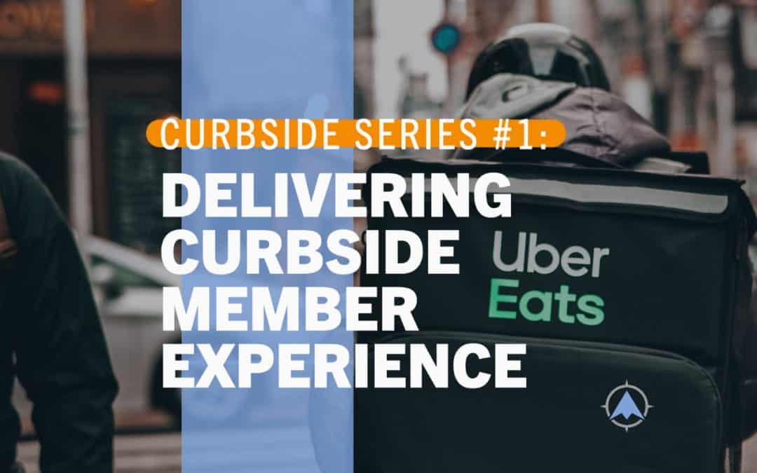 Curbside Series Part 1: Delivering Curbside Member Experience