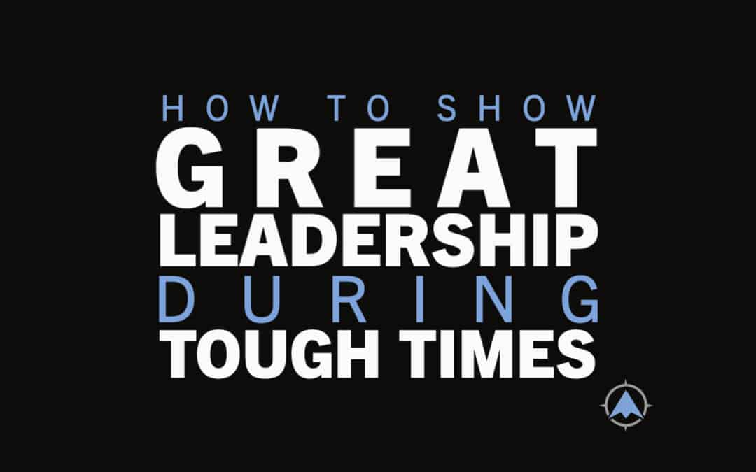 great leadership in tough times