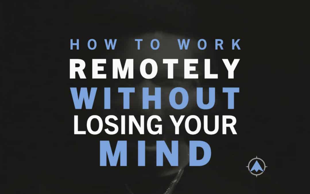 Work From Home Without Losing Your Mind