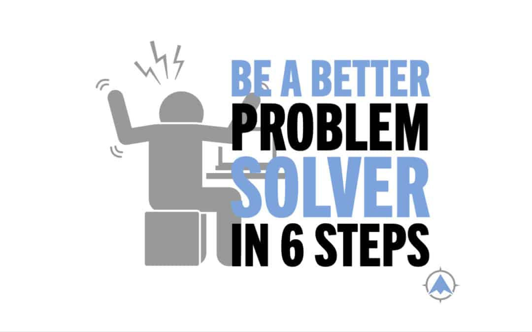 Be A Better Problem Solver in 6 Steps
