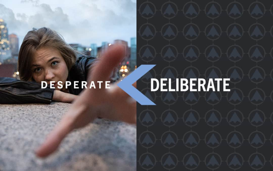 Be Deliberate, Not Desperate, With Your Marketing