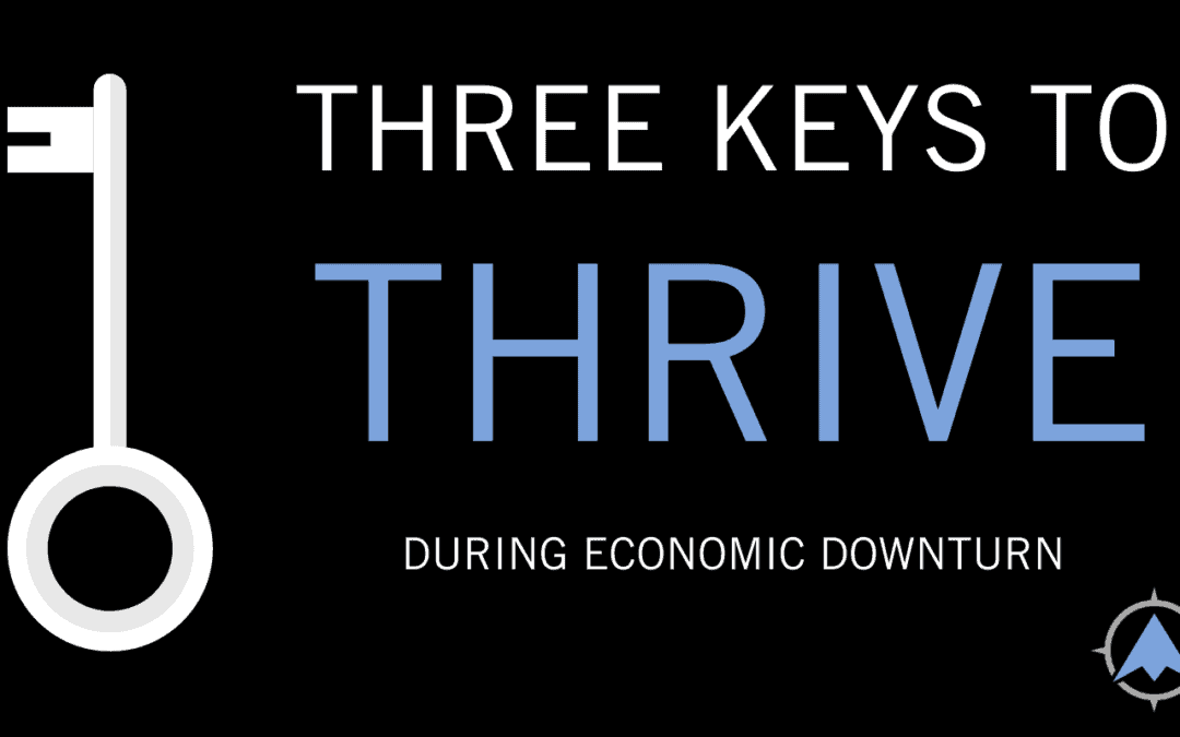 Three Keys To Thrive During Economic Downturn