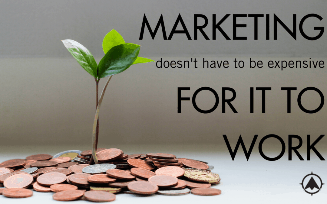Marketing Doesn't Have to be Expensive to Work