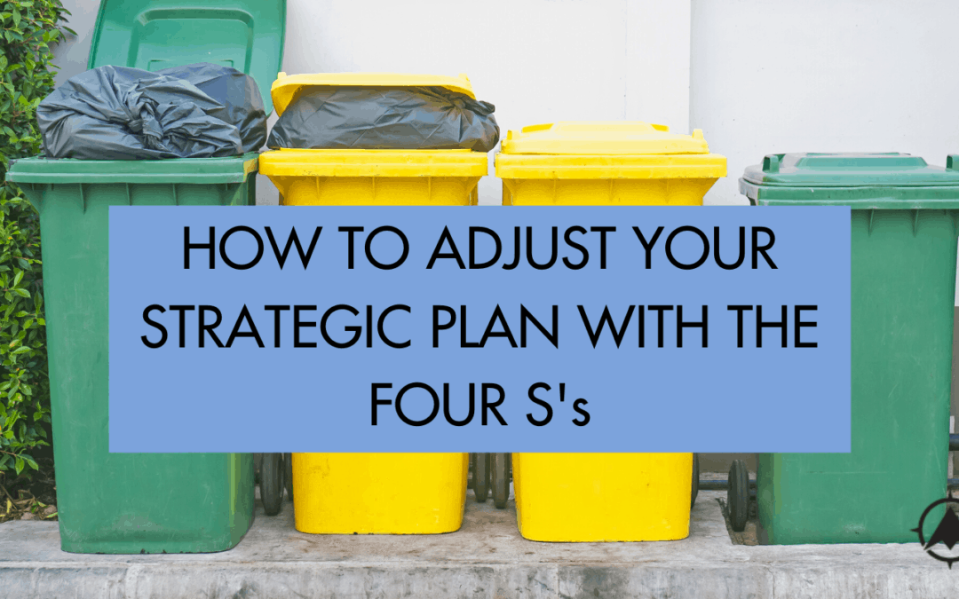 How To Adjust Your Strategic Plan With the Four S's