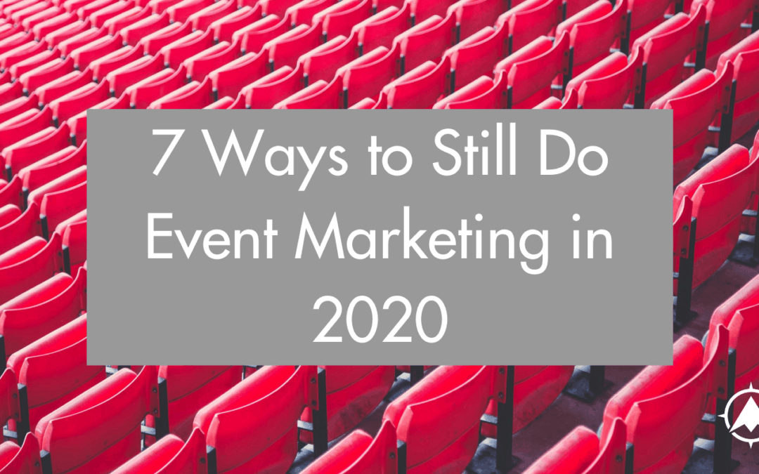 7 Ways to Still Do Event Marketing in 2020