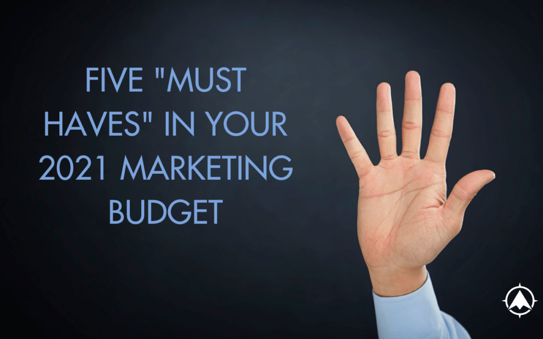 "Five ""Must Haves"" in Your 2021 Marketing Budget"