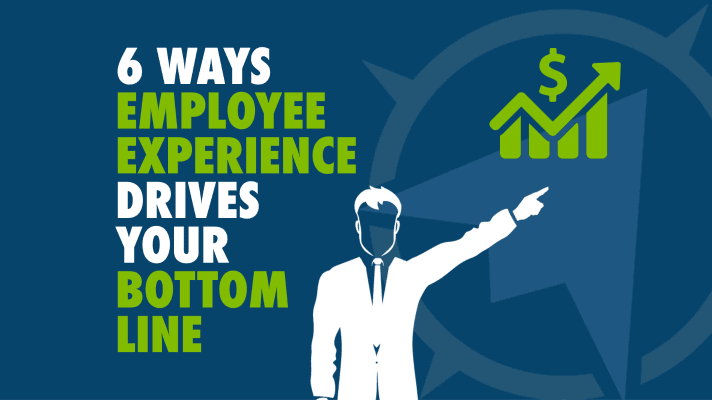 6 Ways Employee Experience Drives The Bottom Line