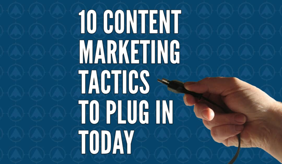 10 Content Marketing Tactics You Can Plug in Today