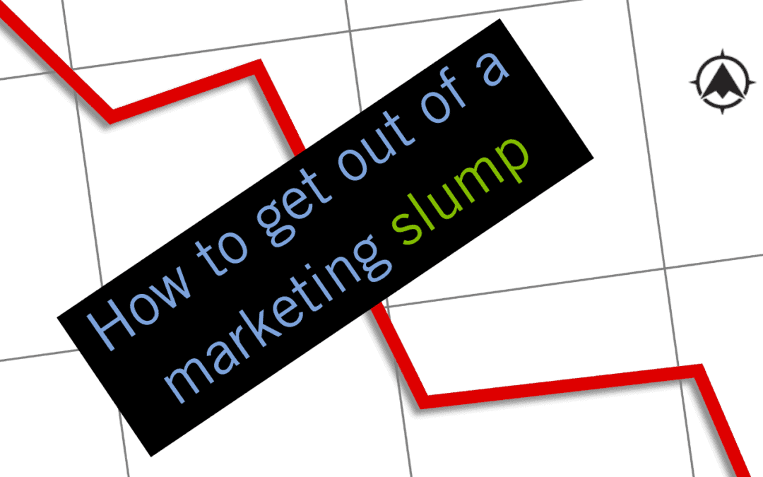 How to Get Out of a Marketing Slump
