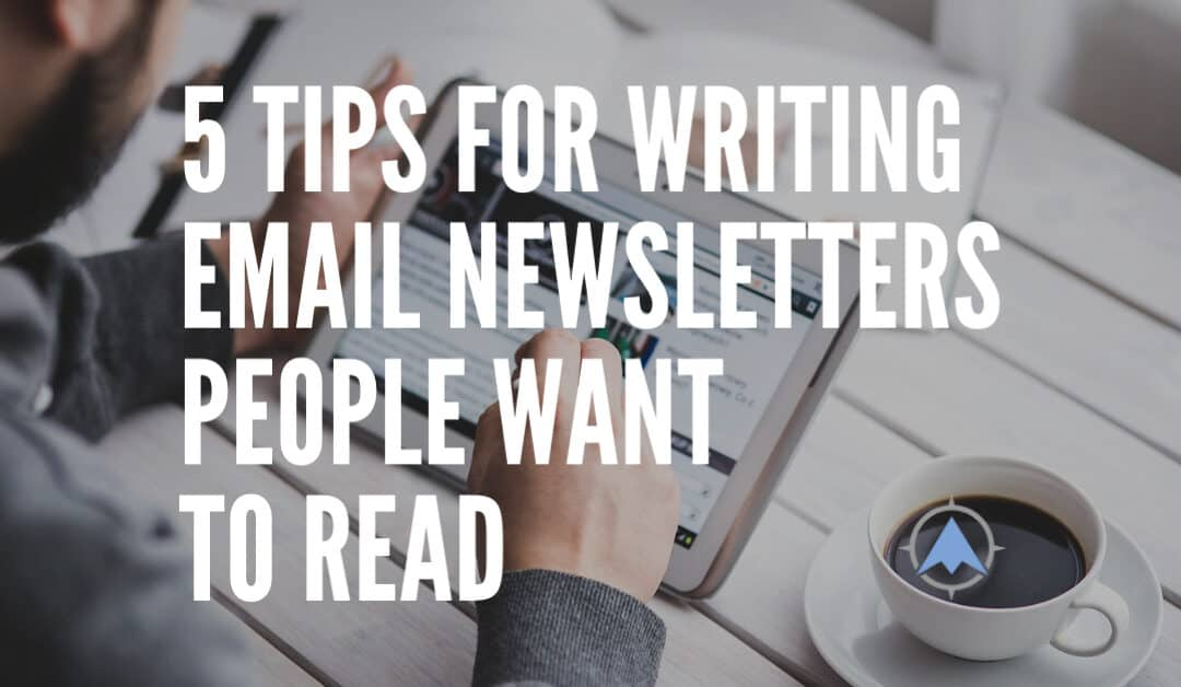 5 Tips for Writing Email Newsletters People Want to Read