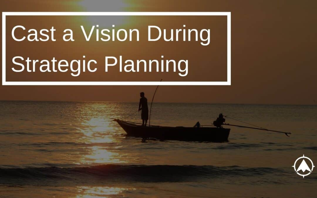 Cast A Vision During Strategic Planning